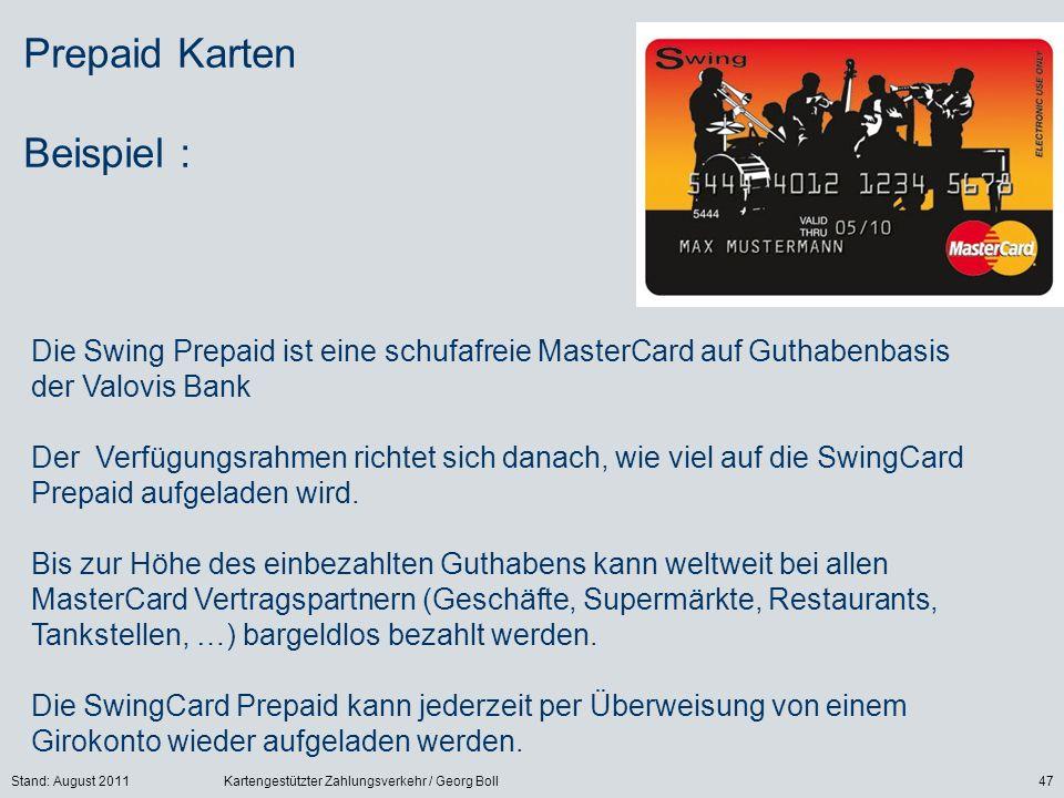 Stand: August 2011Kartengestützter Zahlungsverkehr / Georg Boll47 Die Swing Prepaid ist eine schufafreie MasterCard auf Guthabenbasis der Valovis Bank Der Verfügungsrahmen richtet sich danach, wie viel auf die SwingCard Prepaid aufgeladen wird.