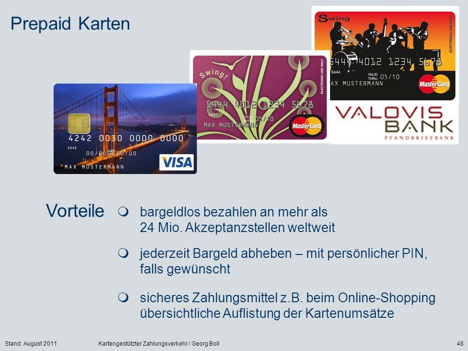 Stand: August 2011Kartengestützter Zahlungsverkehr / Georg Boll48 sicheres Zahlungsmittel z.B. beim Online-Shopping übersichtliche Auflistung der Kart
