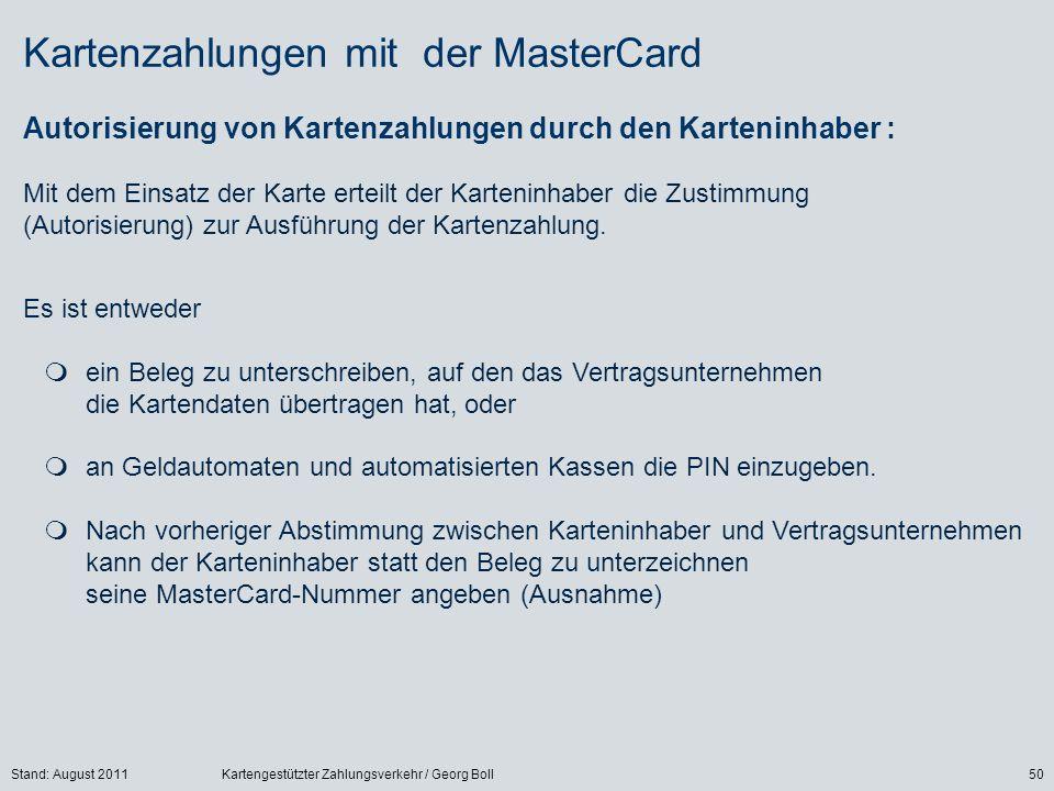 Stand: August 2011Kartengestützter Zahlungsverkehr / Georg Boll50 Es ist entweder ein Beleg zu unterschreiben, auf den das Vertragsunternehmen die Kartendaten übertragen hat, oder an Geldautomaten und automatisierten Kassen die PIN einzugeben.