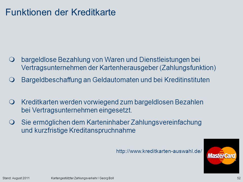 Stand: August 2011Kartengestützter Zahlungsverkehr / Georg Boll52 Funktionen der Kreditkarte bargeldlose Bezahlung von Waren und Dienstleistungen bei