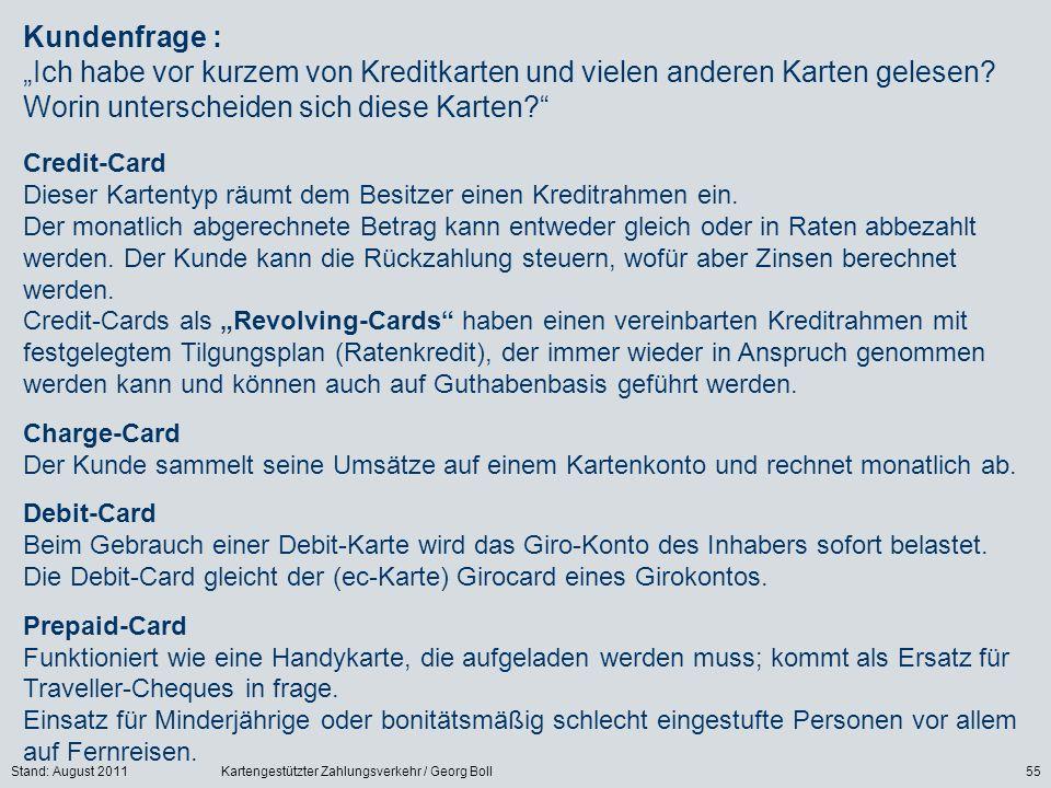 Stand: August 2011Kartengestützter Zahlungsverkehr / Georg Boll55 Credit-Card Dieser Kartentyp räumt dem Besitzer einen Kreditrahmen ein. Der monatlic
