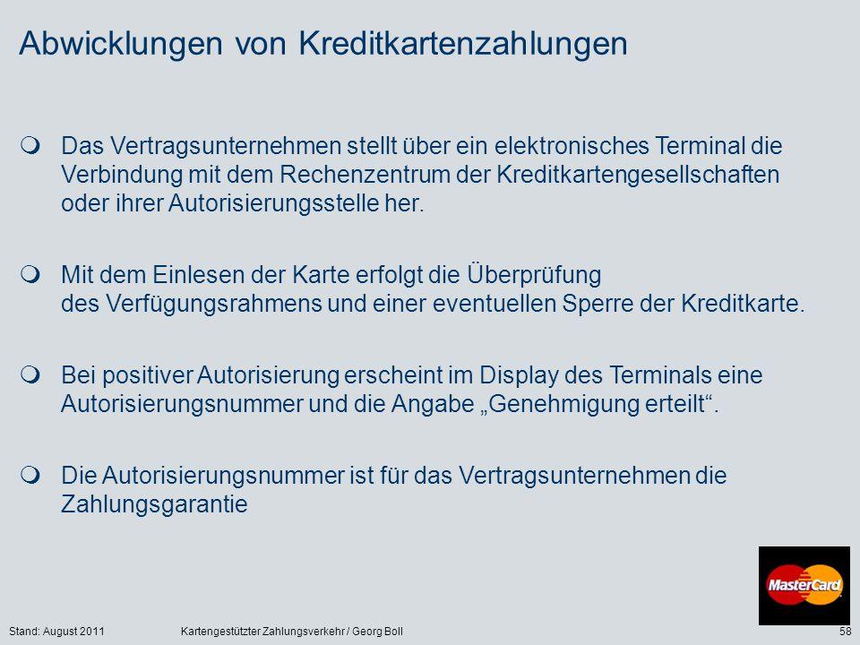 Stand: August 2011Kartengestützter Zahlungsverkehr / Georg Boll58 Abwicklungen von Kreditkartenzahlungen Das Vertragsunternehmen stellt über ein elekt