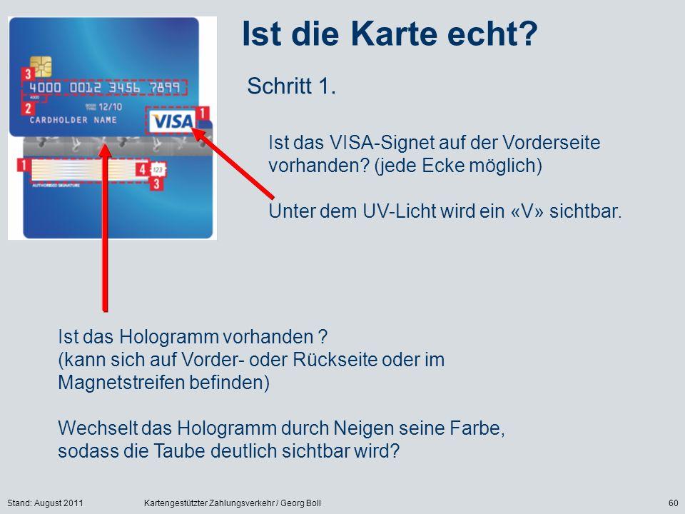 Stand: August 2011Kartengestützter Zahlungsverkehr / Georg Boll60 Ist die Karte echt? Ist das VISA-Signet auf der Vorderseite vorhanden? (jede Ecke mö