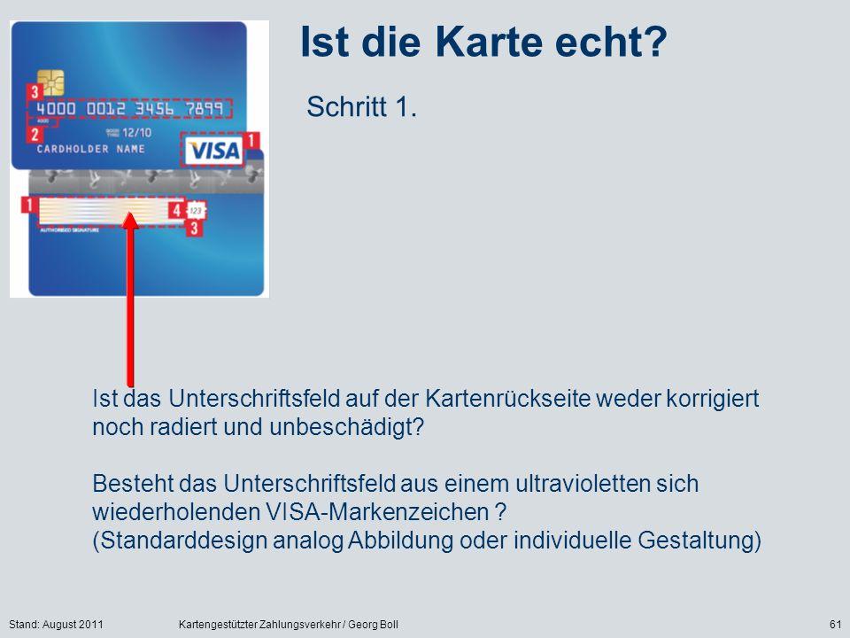 Stand: August 2011Kartengestützter Zahlungsverkehr / Georg Boll61 Ist die Karte echt? Schritt 1. Ist das Unterschriftsfeld auf der Kartenrückseite wed