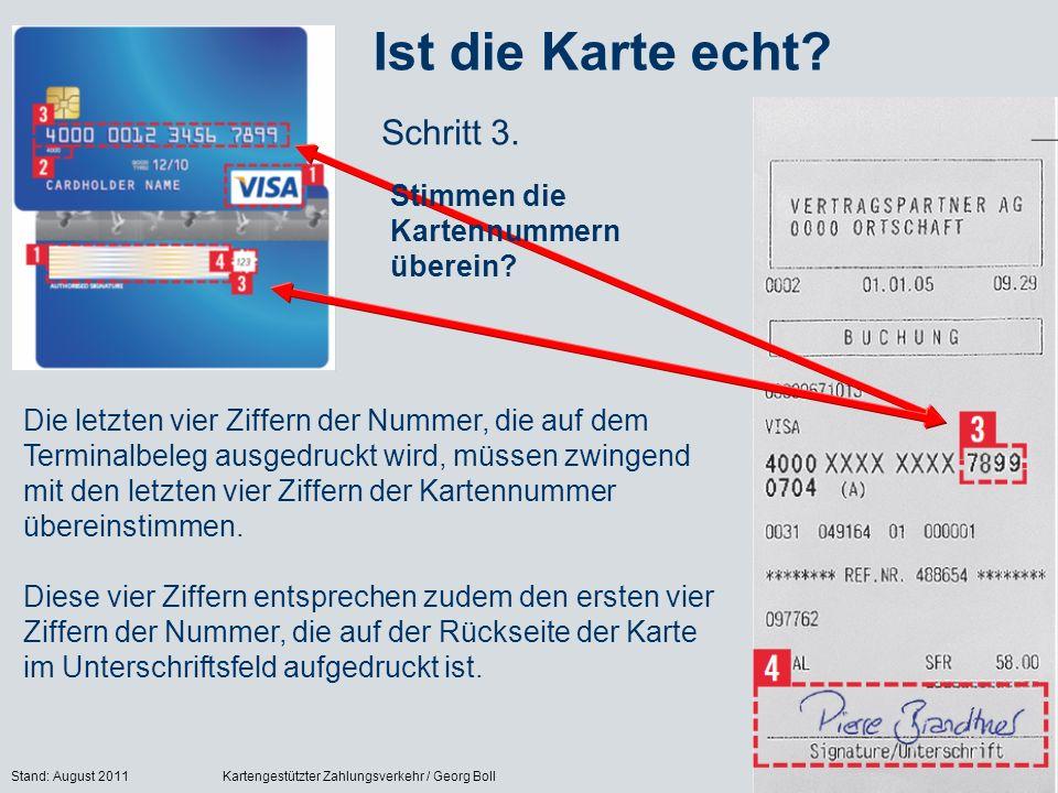 Stand: August 2011Kartengestützter Zahlungsverkehr / Georg Boll63 Ist die Karte echt? Schritt 3. Die letzten vier Ziffern der Nummer, die auf dem Term