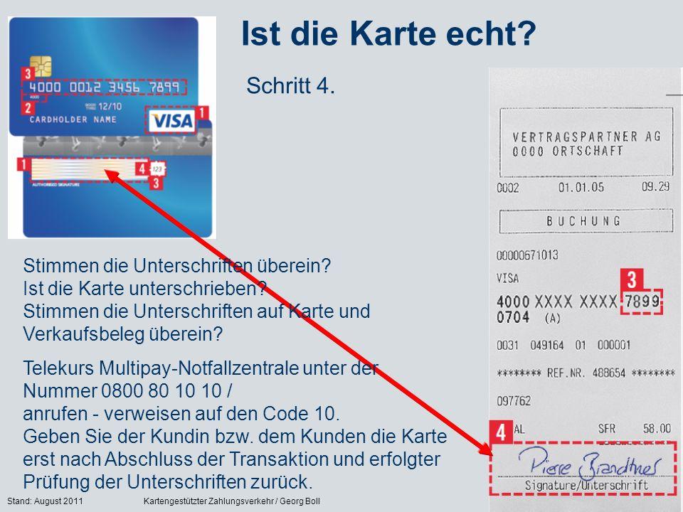 Stand: August 2011Kartengestützter Zahlungsverkehr / Georg Boll64 Ist die Karte echt? Schritt 4. Stimmen die Unterschriften überein? Ist die Karte unt