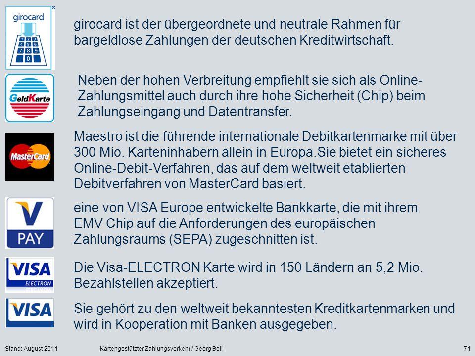Stand: August 2011Kartengestützter Zahlungsverkehr / Georg Boll71 girocard ist der übergeordnete und neutrale Rahmen für bargeldlose Zahlungen der deutschen Kreditwirtschaft.