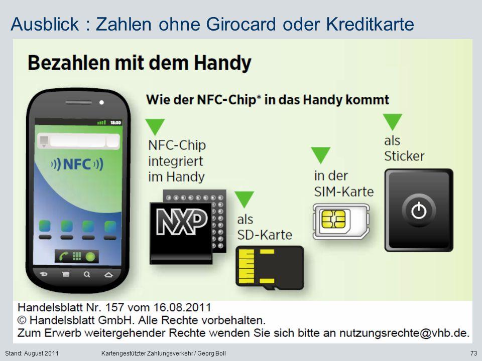 Stand: August 2011Kartengestützter Zahlungsverkehr / Georg Boll73 Ausblick : Zahlen ohne Girocard oder Kreditkarte