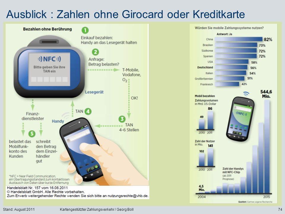 Stand: August 2011Kartengestützter Zahlungsverkehr / Georg Boll74 Ausblick : Zahlen ohne Girocard oder Kreditkarte