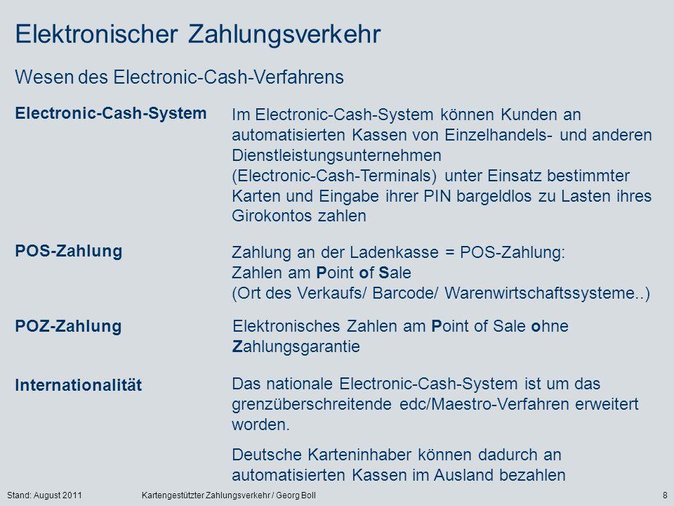 Stand: August 2011Kartengestützter Zahlungsverkehr / Georg Boll8 Elektronischer Zahlungsverkehr Electronic-Cash-System Im Electronic-Cash-System könne