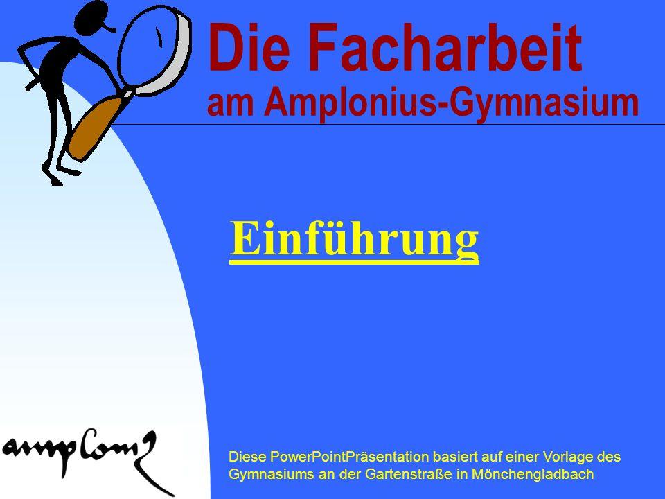 Die Facharbeit am Amplonius-Gymnasium Einführung Diese PowerPointPräsentation basiert auf einer Vorlage des Gymnasiums an der Gartenstraße in Möncheng