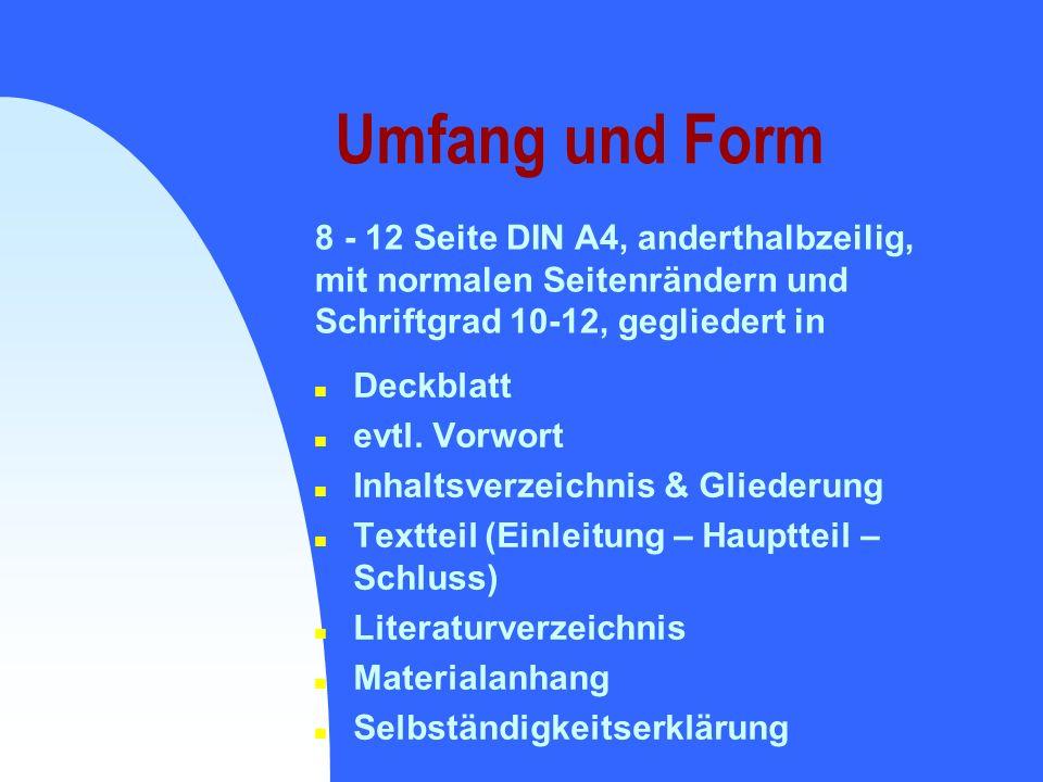 8 - 12 Seite DIN A4, anderthalbzeilig, mit normalen Seitenrändern und Schriftgrad 10-12, gegliedert in Umfang und Form n Deckblatt n evtl. Vorwort n I