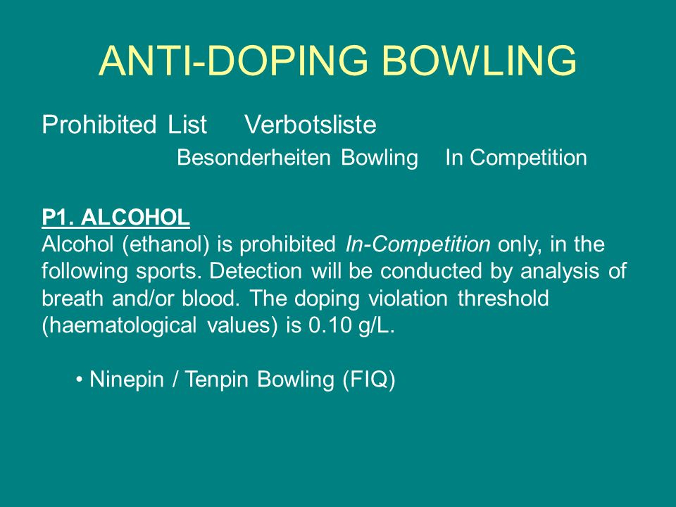 Prohibited ListVerbotsliste Besonderheiten Bowling In Competition P1. ALCOHOL Alcohol (ethanol) is prohibited In-Competition only, in the following sp
