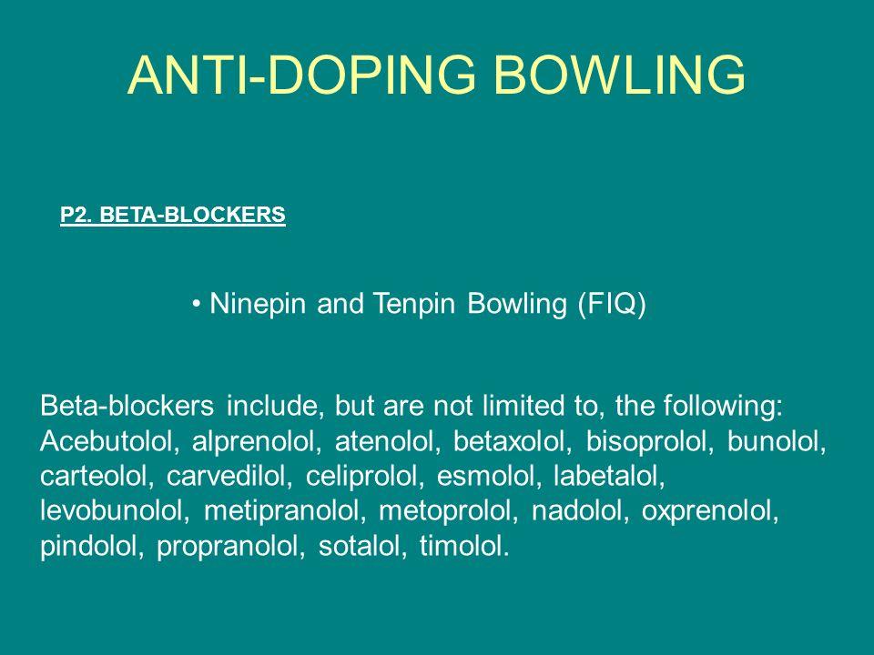 P2. BETA-BLOCKERS Ninepin and Tenpin Bowling (FIQ) Beta-blockers include, but are not limited to, the following: Acebutolol, alprenolol, atenolol, bet