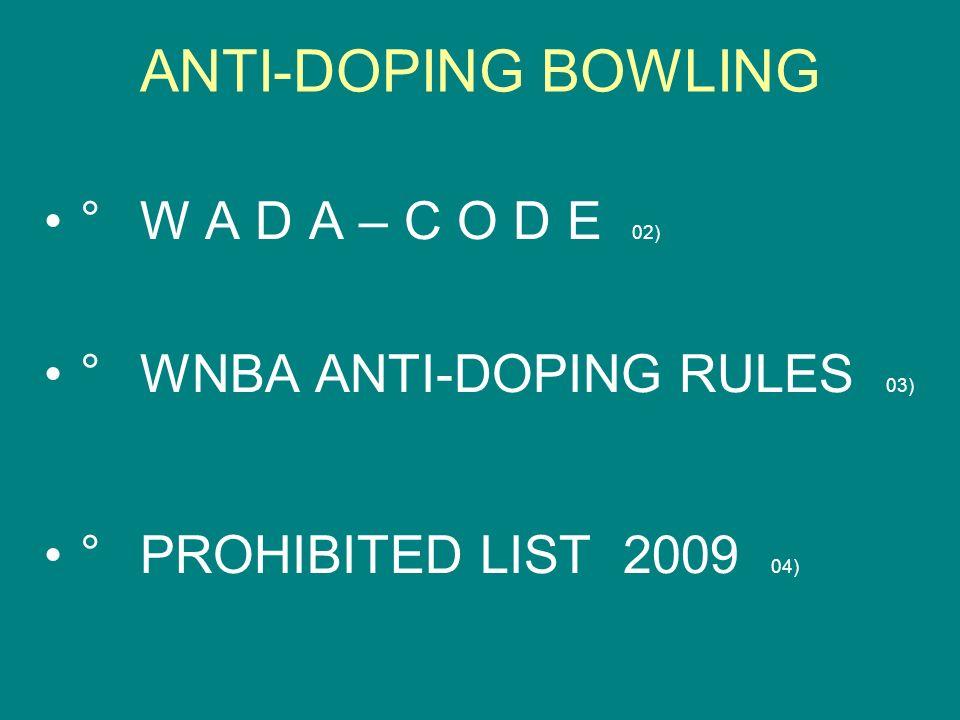WNBA ANTI-DOPING RULES 03) Gültigkeit ab 01.01.2009 Gültig für WNBA und seine Mitgliedsverbände Was ist darin geregelt siehe Inhaltsverzeichnis ANTI-DOPING BOWLING