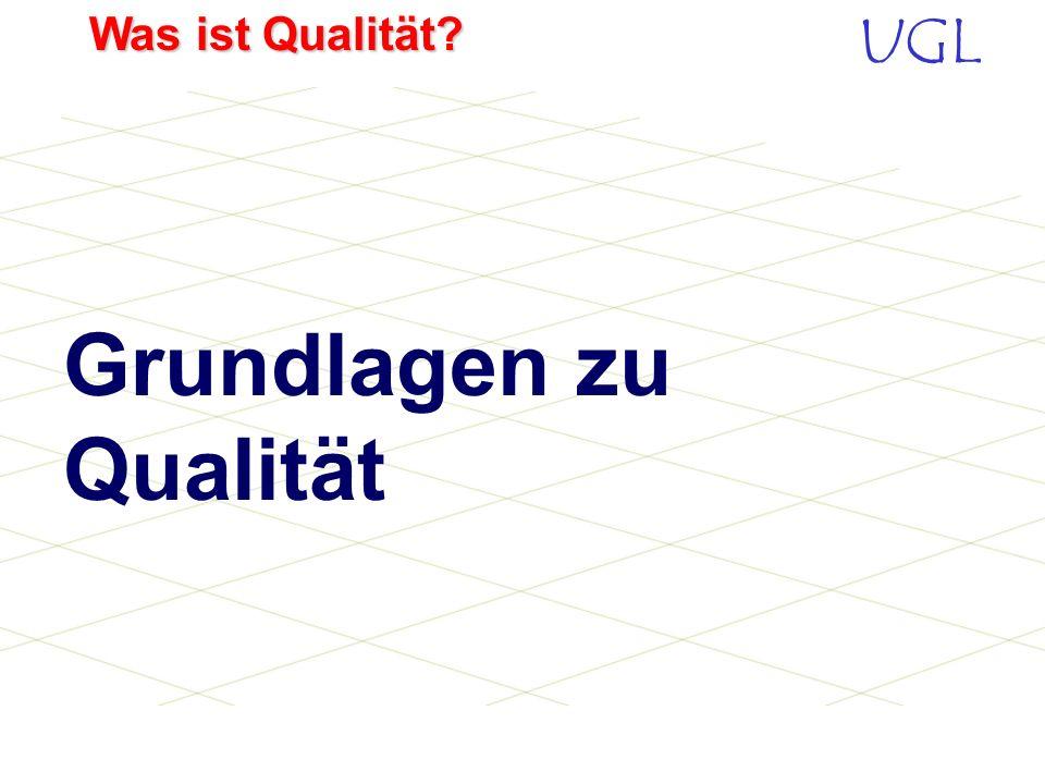 UGL Was ist Qualität.Umfang Kunden Flexibilität So wenig Dokumentation wie möglich.