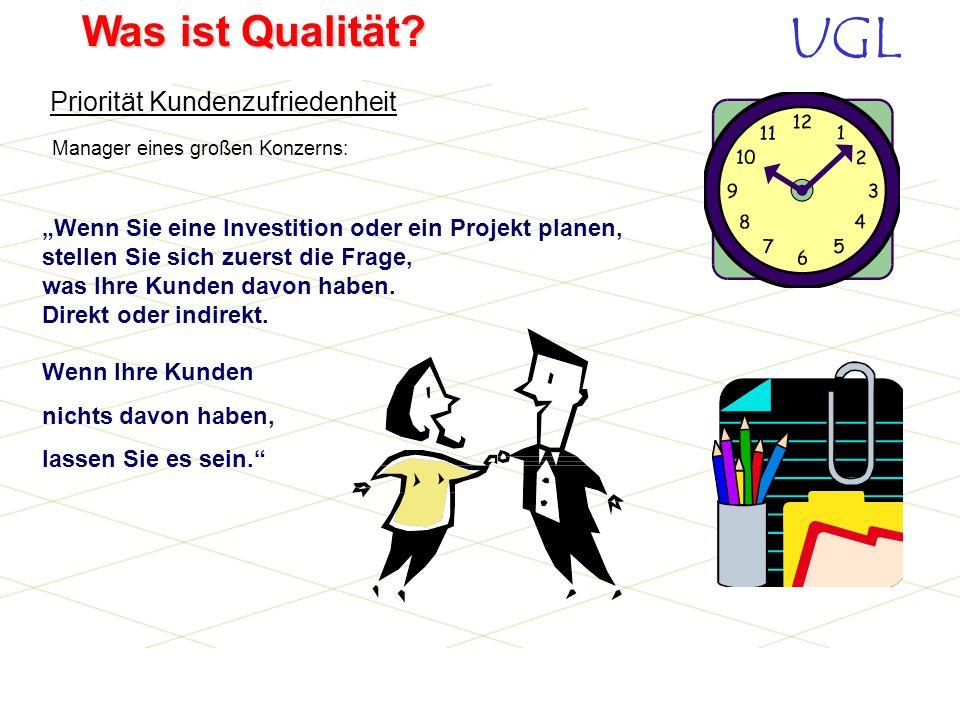 UGL Was ist Qualität? Wir, die Kunden, sagen was uns gefällt, und damit sagen wir was Qualität ist. Wer sagt was gut ist? Wer definiert die Qualität?
