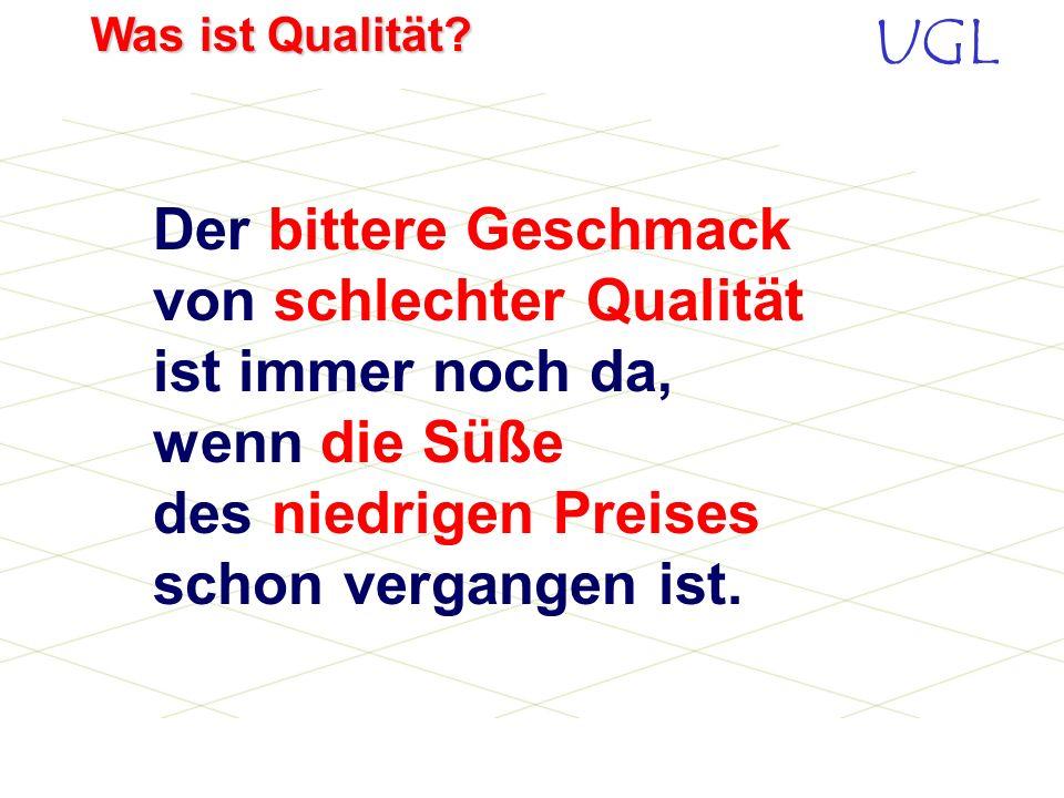 UGL Was ist Qualität? Manager eines großen Konzerns: Wenn Sie eine Investition oder ein Projekt planen, stellen Sie sich zuerst die Frage, was Ihre Ku