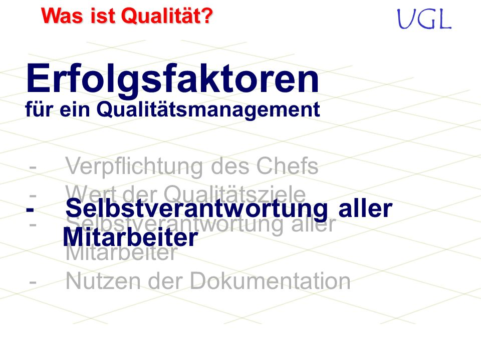 UGL Was ist Qualität? Ziele eines Qualitätsmanagementsystem Förderung des Qualitätsbewusstseins aller Mitarbeiter Bessere Produkte/Leistungen Kostenre