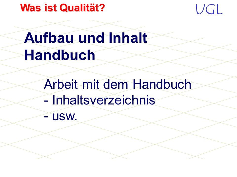 UGL Was ist Qualität? Was wird wie gemacht? Wie wird es umgesetzt? Für den täglichen Gebrauch Selbsterklärend einfache Handhabung Qualitätssicherung /