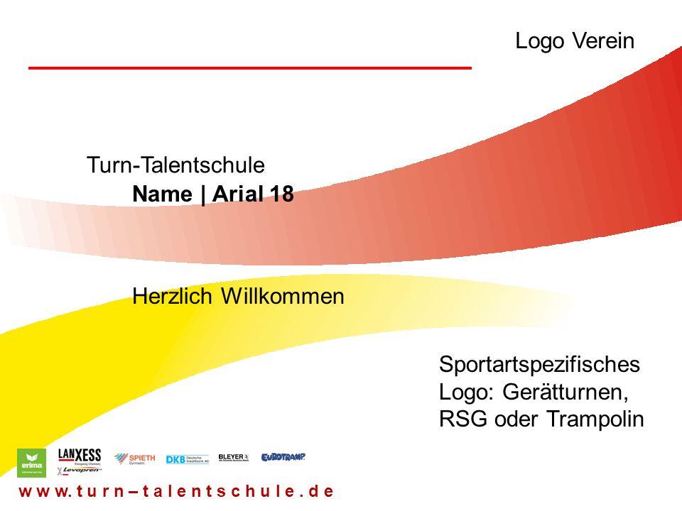 Turn-Talentschule Herzlich Willkommen w w w. t u r n – t a l e n t s c h u l e. d e Sportartspezifisches Logo: Gerätturnen, RSG oder Trampolin Logo Ve