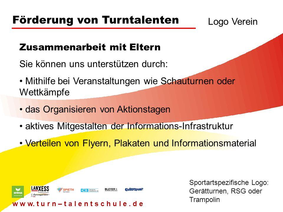 Förderung von Turntalenten Logo Verein Sportartspezifische Logo: Gerätturnen, RSG oder Trampolin w w w. t u r n – t a l e n t s c h u l e. d e Sie kön