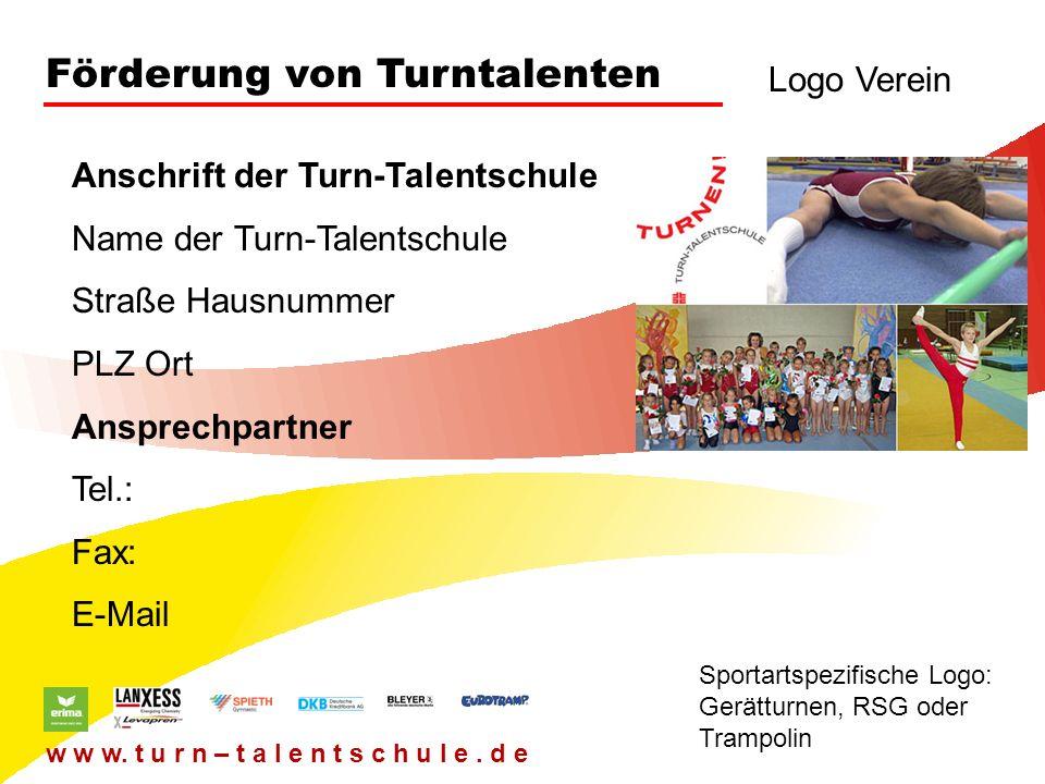 Förderung von Turntalenten Logo Verein Sportartspezifische Logo: Gerätturnen, RSG oder Trampolin w w w. t u r n – t a l e n t s c h u l e. d e Anschri
