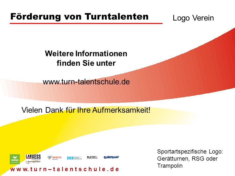 Förderung von Turntalenten Logo Verein Sportartspezifische Logo: Gerätturnen, RSG oder Trampolin w w w. t u r n – t a l e n t s c h u l e. d e Weitere