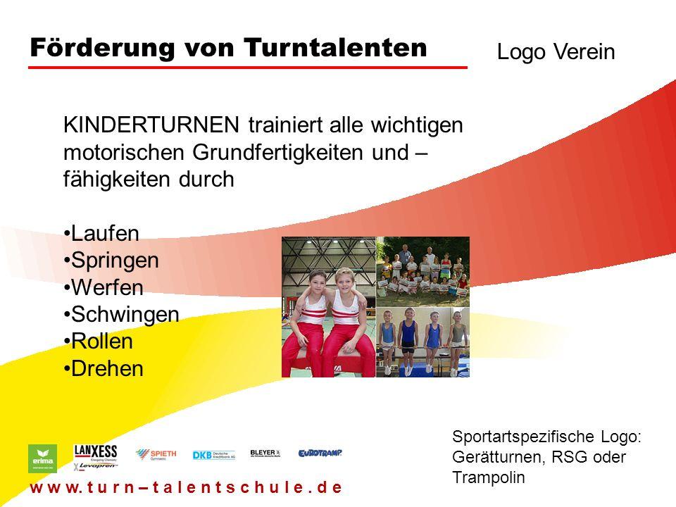 Förderung von Turntalenten Logo Verein Sportartspezifische Logo: Gerätturnen, RSG oder Trampolin w w w. t u r n – t a l e n t s c h u l e. d e KINDERT