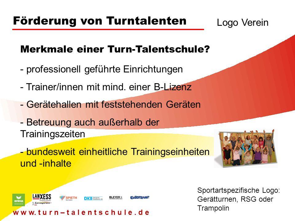 Förderung von Turntalenten Logo Verein Sportartspezifische Logo: Gerätturnen, RSG oder Trampolin w w w. t u r n – t a l e n t s c h u l e. d e - profe