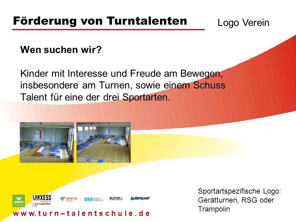 Förderung von Turntalenten Logo Verein Sportartspezifische Logo: Gerätturnen, RSG oder Trampolin w w w. t u r n – t a l e n t s c h u l e. d e Wen suc
