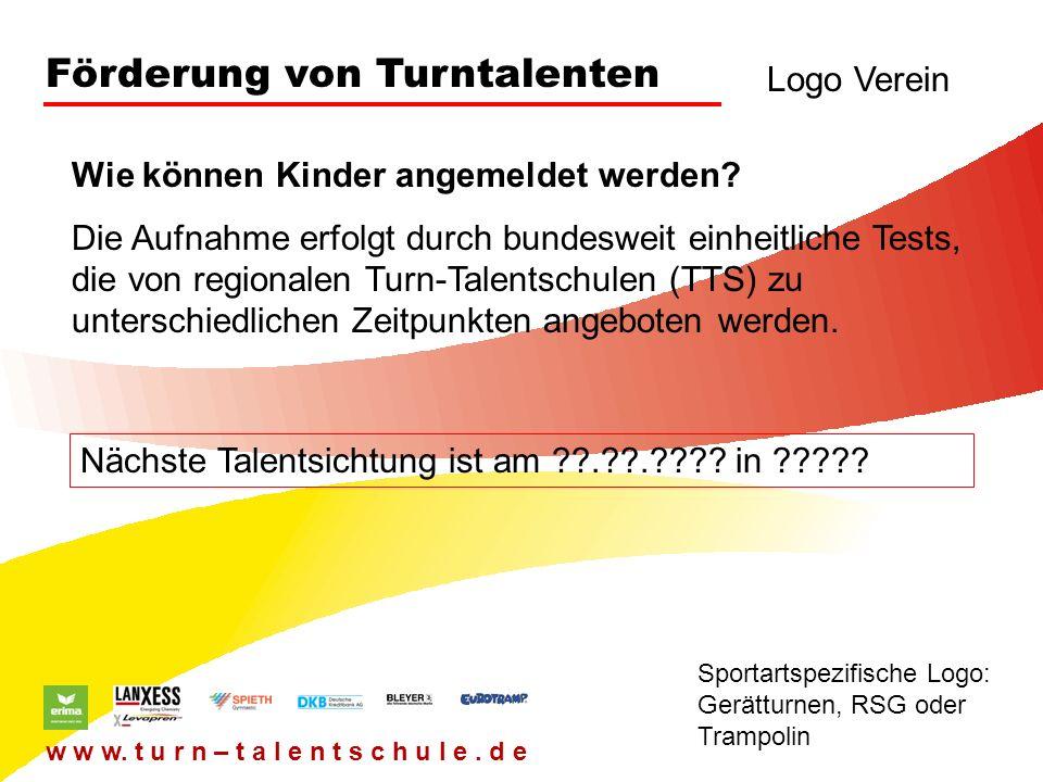 Förderung von Turntalenten Logo Verein Sportartspezifische Logo: Gerätturnen, RSG oder Trampolin w w w. t u r n – t a l e n t s c h u l e. d e Wie kön