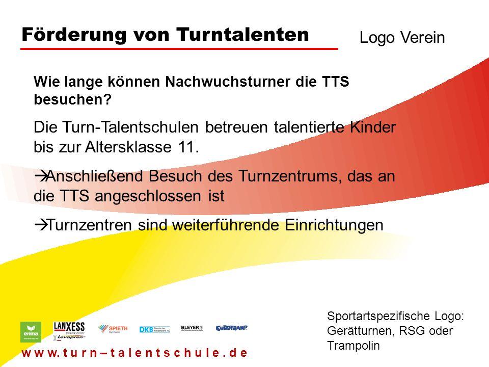 Förderung von Turntalenten Logo Verein Sportartspezifische Logo: Gerätturnen, RSG oder Trampolin w w w. t u r n – t a l e n t s c h u l e. d e Die Tur