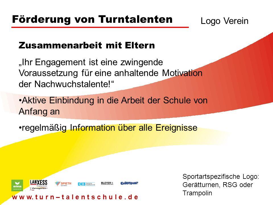 Förderung von Turntalenten Logo Verein Sportartspezifische Logo: Gerätturnen, RSG oder Trampolin w w w. t u r n – t a l e n t s c h u l e. d e Zusamme