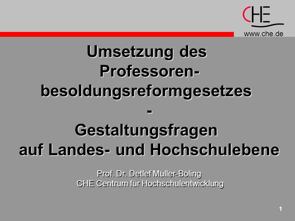 www.che.de 1 Umsetzung des Professoren-besoldungsreformgesetzes-Gestaltungsfragen auf Landes- und Hochschulebene Prof.