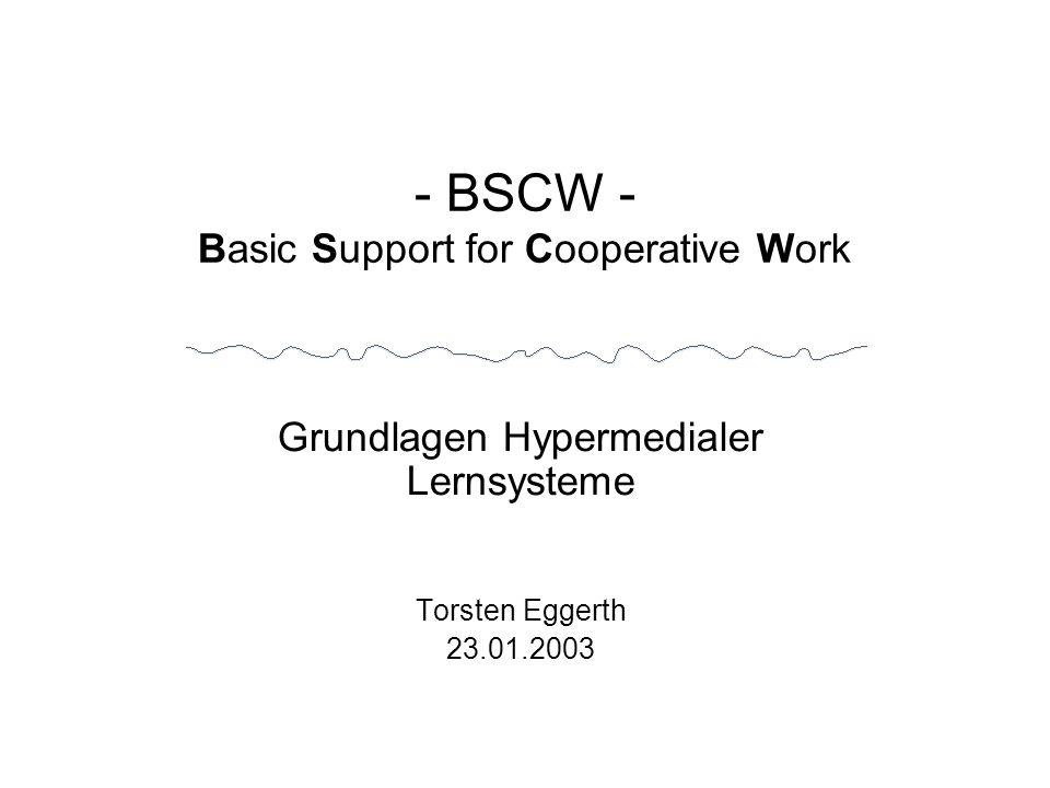 - BSCW - Basic Support for Cooperative Work Grundlagen Hypermedialer Lernsysteme Torsten Eggerth 23.01.2003