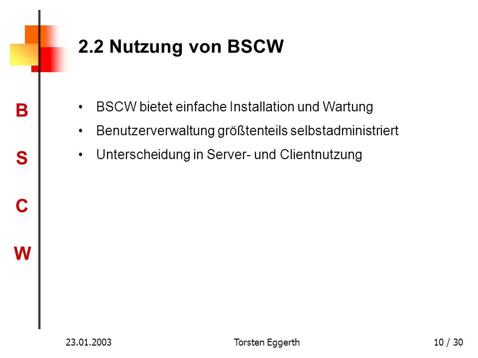 BSCWBSCW 23.01.2003Torsten Eggerth10 / 30 2.2 Nutzung von BSCW BSCW bietet einfache Installation und Wartung Benutzerverwaltung größtenteils selbstadm