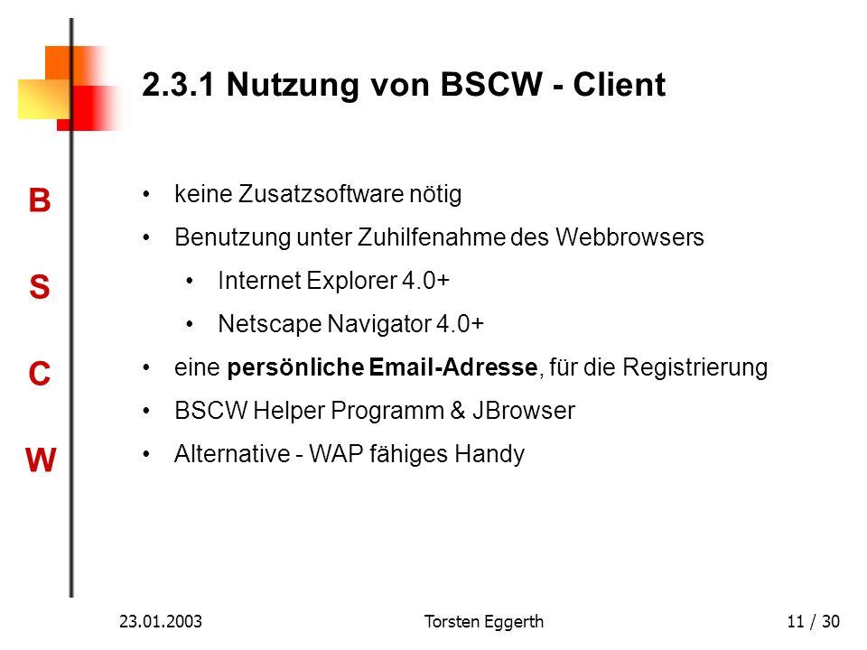 BSCWBSCW 23.01.2003Torsten Eggerth11 / 30 2.3.1 Nutzung von BSCW - Client keine Zusatzsoftware nötig Benutzung unter Zuhilfenahme des Webbrowsers Inte