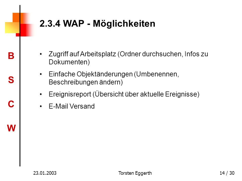 BSCWBSCW 23.01.2003Torsten Eggerth14 / 30 2.3.4 WAP - Möglichkeiten Zugriff auf Arbeitsplatz (Ordner durchsuchen, Infos zu Dokumenten) Einfache Objekt