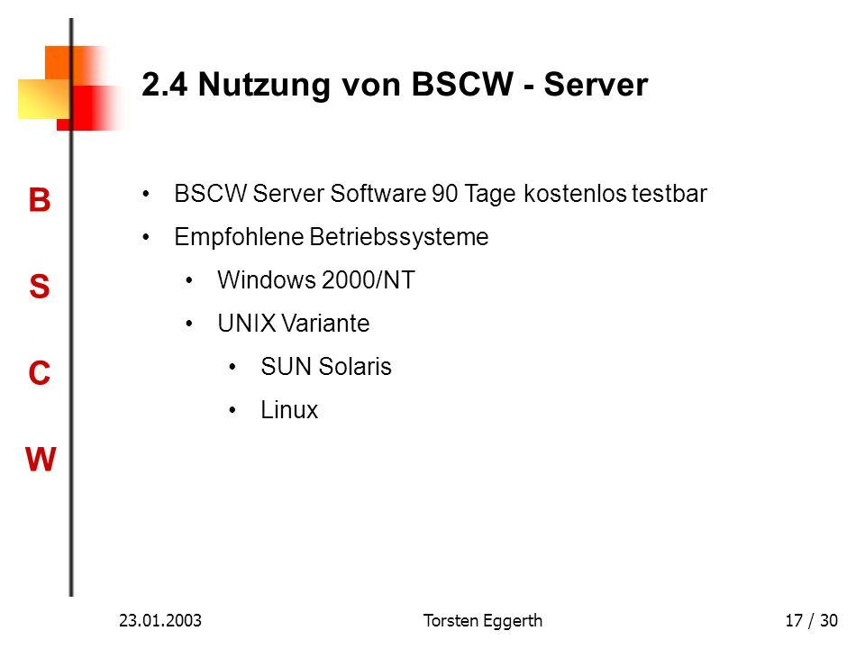 BSCWBSCW 23.01.2003Torsten Eggerth17 / 30 2.4 Nutzung von BSCW - Server BSCW Server Software 90 Tage kostenlos testbar Empfohlene Betriebssysteme Wind