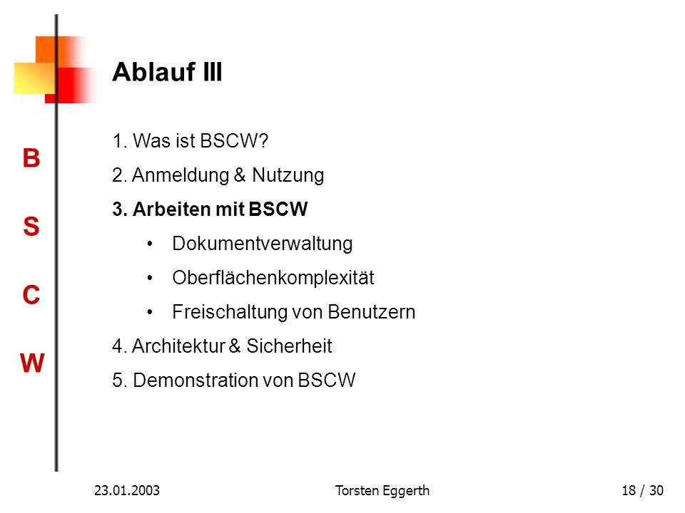 BSCWBSCW 23.01.2003Torsten Eggerth18 / 30 Ablauf III 1. Was ist BSCW? 2. Anmeldung & Nutzung 3. Arbeiten mit BSCW Dokumentverwaltung Oberflächenkomple