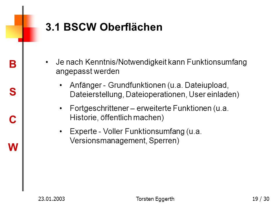 BSCWBSCW 23.01.2003Torsten Eggerth19 / 30 3.1 BSCW Oberflächen Je nach Kenntnis/Notwendigkeit kann Funktionsumfang angepasst werden Anfänger - Grundfu