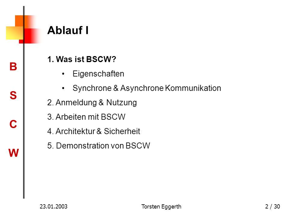 BSCWBSCW Torsten Eggerth2 / 30 Ablauf I 1. Was ist BSCW? Eigenschaften Synchrone & Asynchrone Kommunikation 2. Anmeldung & Nutzung 3. Arbeiten mit BSC