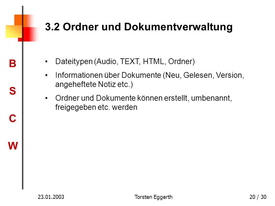 BSCWBSCW 23.01.2003Torsten Eggerth20 / 30 3.2 Ordner und Dokumentverwaltung Dateitypen (Audio, TEXT, HTML, Ordner) Informationen über Dokumente (Neu,