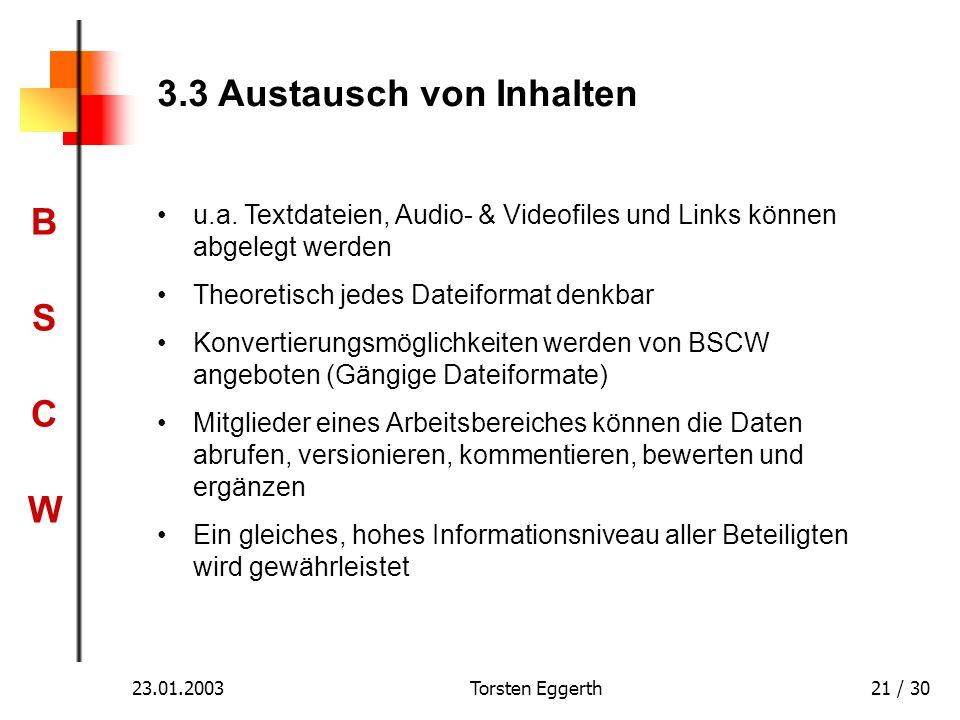 BSCWBSCW 23.01.2003Torsten Eggerth21 / 30 3.3 Austausch von Inhalten u.a. Textdateien, Audio- & Videofiles und Links können abgelegt werden Theoretisc