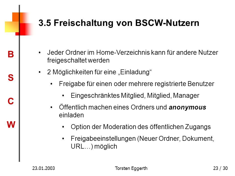 BSCWBSCW 23.01.2003Torsten Eggerth23 / 30 3.5 Freischaltung von BSCW-Nutzern Jeder Ordner im Home-Verzeichnis kann für andere Nutzer freigeschaltet we