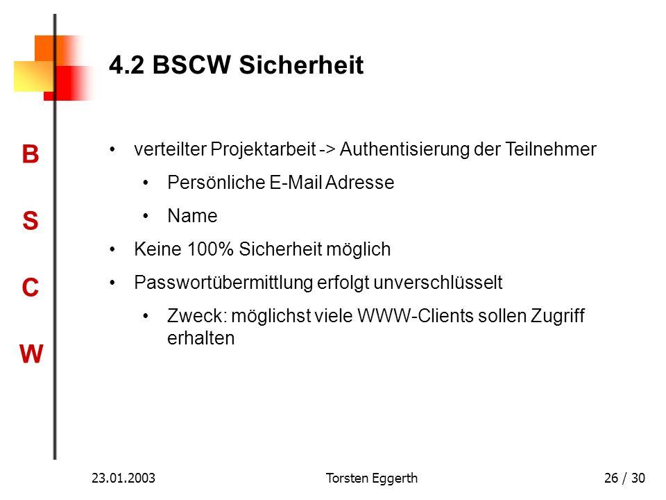 BSCWBSCW 23.01.2003Torsten Eggerth26 / 30 4.2 BSCW Sicherheit verteilter Projektarbeit -> Authentisierung der Teilnehmer Persönliche E-Mail Adresse Na