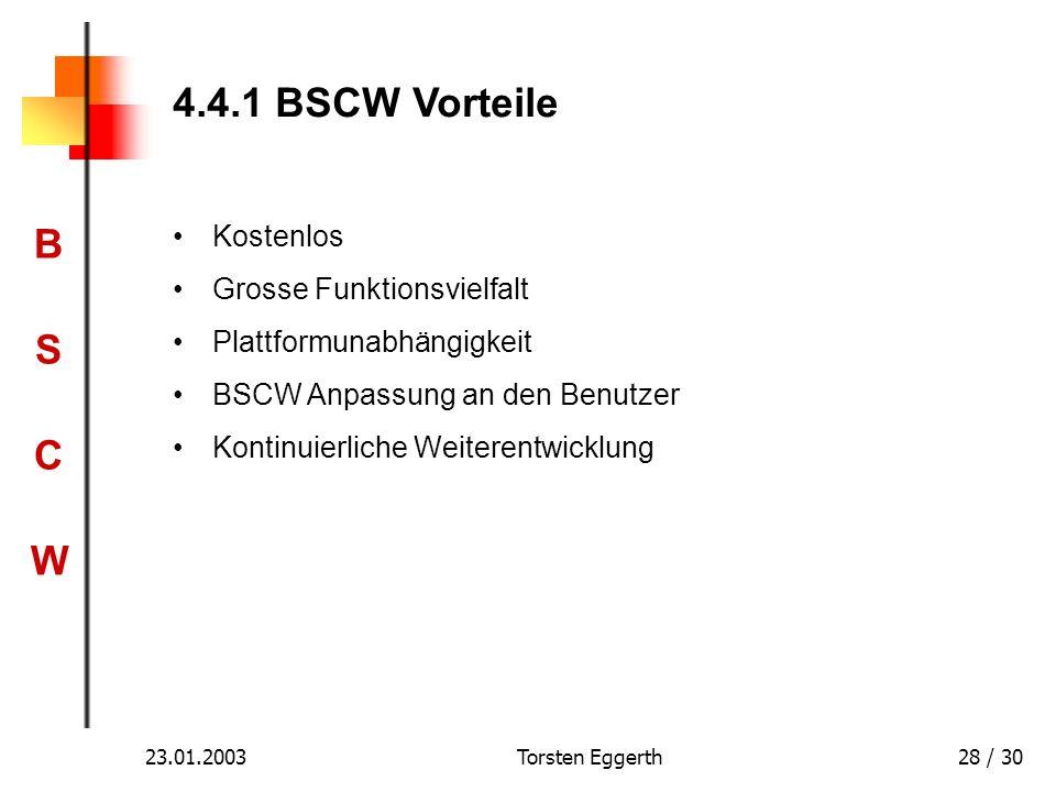BSCWBSCW 23.01.2003Torsten Eggerth28 / 30 4.4.1 BSCW Vorteile Kostenlos Grosse Funktionsvielfalt Plattformunabhängigkeit BSCW Anpassung an den Benutze