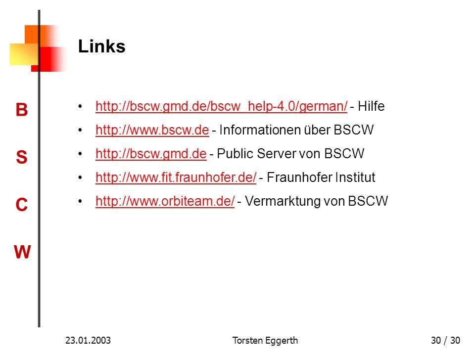 BSCWBSCW 23.01.2003Torsten Eggerth30 / 30 Links http://bscw.gmd.de/bscw_help-4.0/german/ - Hilfehttp://bscw.gmd.de/bscw_help-4.0/german/ http://www.bs
