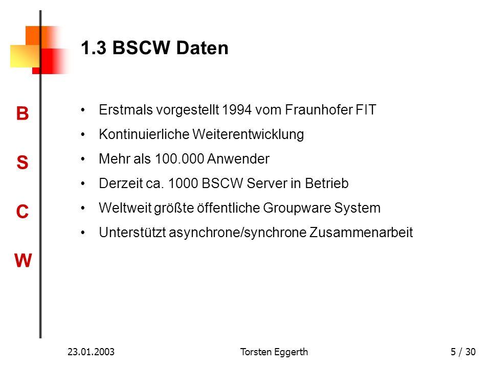 BSCWBSCW 23.01.2003Torsten Eggerth5 / 30 1.3 BSCW Daten Erstmals vorgestellt 1994 vom Fraunhofer FIT Kontinuierliche Weiterentwicklung Mehr als 100.00